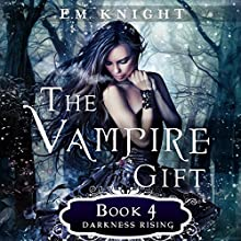 Darkness Rising: The Vampire Gift, Book 4 Audiobook by E.M. Knight Narrated by Melissa Moran