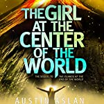 The Girl at the Center of the World | Austin Aslan