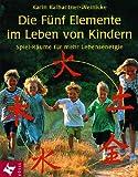 img - for Die F nf Elemente im Leben von Kindern. Spiel- R ume f r mehr Lebensenergie. book / textbook / text book