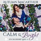 Calm & Bright: A Clean and Sweet Christian Romance in Idaho at Christmas: Huckleberry Lake, Volume 1 Hörbuch von Autumn Macarthur Gesprochen von: Sarah Kate