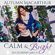 Calm & Bright: A Clean and Sweet Christian Romance in Idaho at Christmas: Huckleberry Lake, Volume 1 Audiobook by Autumn Macarthur Narrated by Sarah Kate
