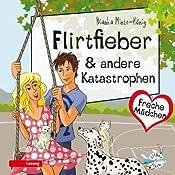 Flirtfieber & andere Katastrophen (Freche Mädchen) | Bianka Minte-König