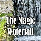 The Magic Waterfall: Ambient Sound for Mindfulness and Focus Rede von Greg Cetus Gesprochen von: Greg Cetus