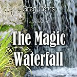 The Magic Waterfall: Ambient Sound for Mindfulness and Focus | Greg Cetus