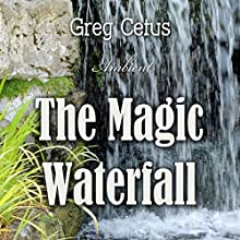The Magic Waterfall: Ambient Sound for Mindfulness and Focus Discours Auteur(s) : Greg Cetus Narrateur(s) : Greg Cetus