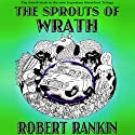 The Sprouts of Wrath: Brentford Trilogy, Book 4 Audiobook by Robert Rankin Narrated by Robert Rankin