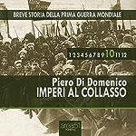 Imperi al collasso (Breve storia della Prima Guerra Mondiale 10) | Piero Di Domenico