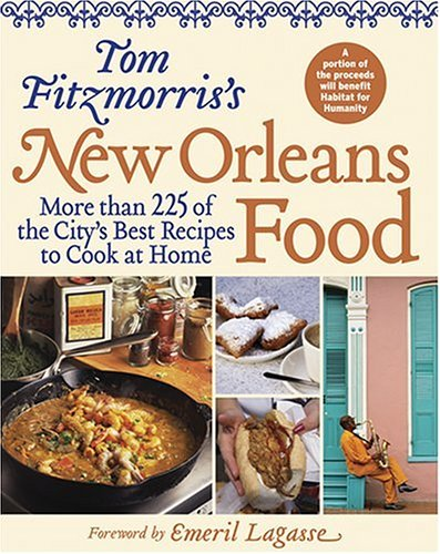 Tom Fitzmorris's New Orleans Food: More than 225 of the City's Best Recipes to Cook at Home (New Orleans Cooking) by Tom Fitzmorris