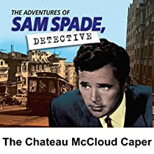 Sam Spade: The Chateau McCloud Caper  by Radio Spirits Narrated by Howard Duff, Lurene Tuttle, William Conrad