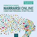 Narrarsi online [Narrate Yourself Online]: Come fare personal storytelling [How to Do Personal Storytelling] | Francesca Sanzo
