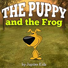 The Puppy and the Frog (       UNABRIDGED) by Jupiter Kids Narrated by Christy Williamson