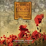FITZROVIA CHORUS WE'RE HERE BECAUSE WE'RE HERE. SONGS FROM THE GREAT WAR 1914-1918. CENTENARY EDITION.