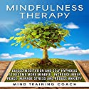 Mindfulness Therapy: Guided Meditation and Self Hypnosis to Become More Mindful Speech by  Mind Training Coach Narrated by  Mind Training Coach