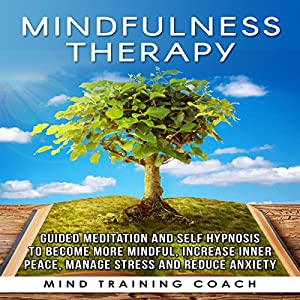 Mindfulness Therapy: Guided Meditation and Self Hypnosis to Become More Mindful Speech