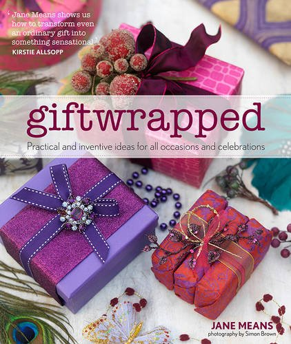 Giftwrapped: Practical and Inventive Ideas for All Occasions and Celebrations