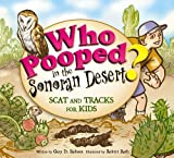img - for Who Pooped in the Sonoran Desert? - Scat and Tracks for Kids book / textbook / text book