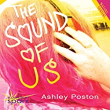 The Sound of Us (       UNABRIDGED) by Ashley Poston Narrated by Beckie Blosser