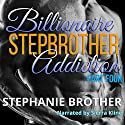 Billionaire Stepbrother - Addiction: Part Four Audiobook by Stephanie Brother Narrated by Sierra Kline