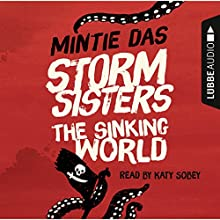 Storm Sisters: The Sinking World Audiobook by Mintie Das Narrated by Katy Sobey