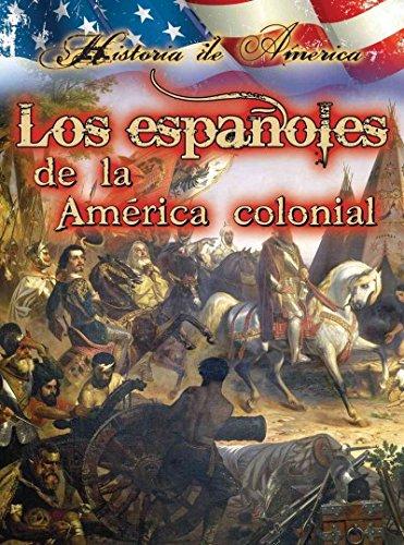 Los espanoles de la America colonial / The Spanish In Early America (Historia De Estados Unidos / History of America) (S