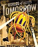 Worlds of Tomorrow: The Amazing Universe of Science Fiction Art