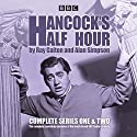Hancock's Half Hour: Complete Series One & Two Radio/TV Program by Ray Galton, Alan Simpson Narrated by Tony Hancock, Sid James, Full Cast
