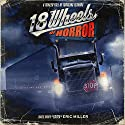18 Wheels of Horror: A Trailer Full of Trucking Terrors Audiobook by Eric Miller Narrated by Graydon Schlichter, Jennifer Knighton