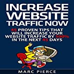 Increase Website Traffic Now!: 45 Proven Tips That Will Increase Your Website Traffic by 500% in the Next 45 Days | Marc Pierce