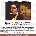 David Crockett: Hero of the Common Man | William Groneman III