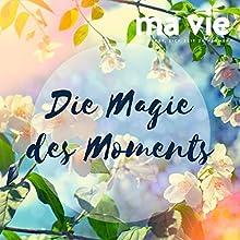 Die Magie des Moments: Entspannungsübung für Achtsamkeit Hörbuch von Katja Schuetz Gesprochen von: Carmen Molinar