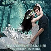 A Vampire Wedding: Return to Fateful World, Book 1 | Cheri Schmidt, Tristan Hunt