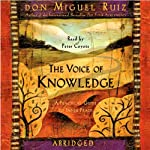 The Voice of Knowledge: A Practical Guide to Inner Peace | Don Miguel Ruiz