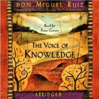 The Voice of Knowledge: A Practical Guide to Inner Peace (       ABRIDGED) by Don Miguel Ruiz Narrated by Peter Coyote