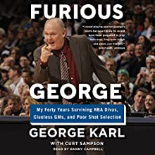 Furious George: My Forty Years Surviving NBA Divas, Clueless GMs, and Poor Shot Selection Audiobook by George Karl, Curt Sampson Narrated by To Be Announced