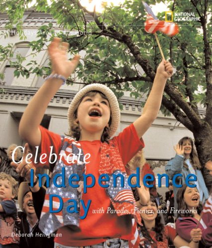 Holidays Around the World: Celebrate Independence Day: With Parades, Picnics, and Fireworks (Holidays Around the World)
