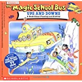 The Magic School Bus Ups And Downs: A Book About Floating And Sinking