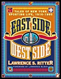 img - for East Side West Side: Tales of New York Sporting Life, 1910-1960 book / textbook / text book