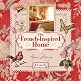 The French-Inspired Home, with French General (1579909965) by Kaari Meng