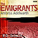 The Emigrants: Ambros Adelwarth (Dramatised) Hörbuch von W. G. Sebald, Edward Kemp (adaptation) Gesprochen von: John Wood, Henry Bron, Eleanor Bron