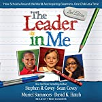 The Leader in Me: How Schools Around the World Are Inspiring Greatness, One Child at a Time | Stephen R. Covey