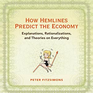 How Hemlines Predict the Economy: Explanations, Rationalizations, and Theories on Everything | [Peter FitzSimons]