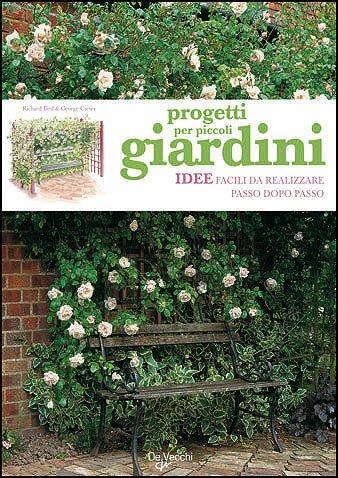 Libro progetti per piccoli giardini idee facili da for Idee per giardini piccoli