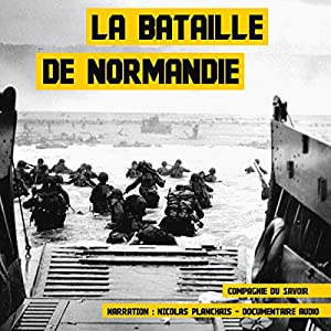 La bataille de Normandie (Les plus grandes batailles de l'Histoire) | Livre audio