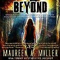 Beyond: Beyond Series, Book 1 Hörbuch von Maureen A. Miller Gesprochen von: Emma Lysy