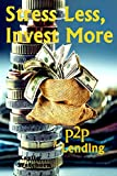 Stress Less, Invest More: P2P Lending (English Edition)