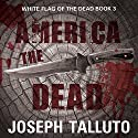 America the Dead: White Flag of the Dead, Book 3 Audiobook by Joseph Talluto Narrated by Graham Halstead