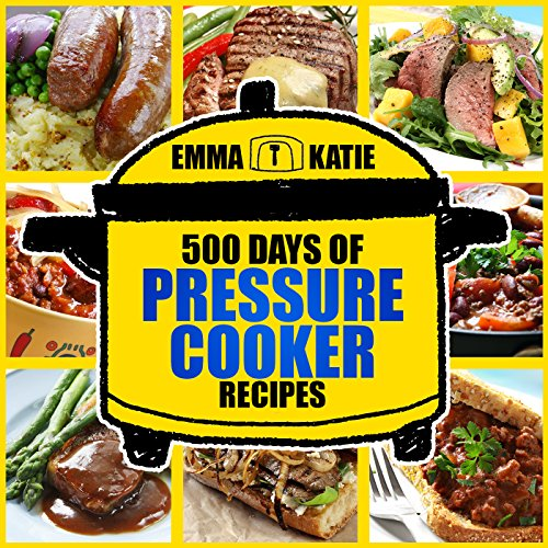 Pressure Cooker: 500 Days of Pressure Cooker Recipes (Electric Pressure Cooker Recipes, Slow Cooker Recipes, Slow Cooker Pressure Cooker, Slow Pressure Cooker, Electric Slow Cooker, Slow Cooker) by Emma Katie