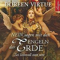 NEIN sagen mit den Engeln der Erde: Sei liebevoll statt nett Hörbuch von Doreen Virtue Gesprochen von: Marina Marosch