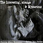 The Interesting, Strange & Mysterious | Jeffrey Jeschke