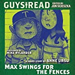 Guys Read: Max Swings for the Fences | Anne Ursu